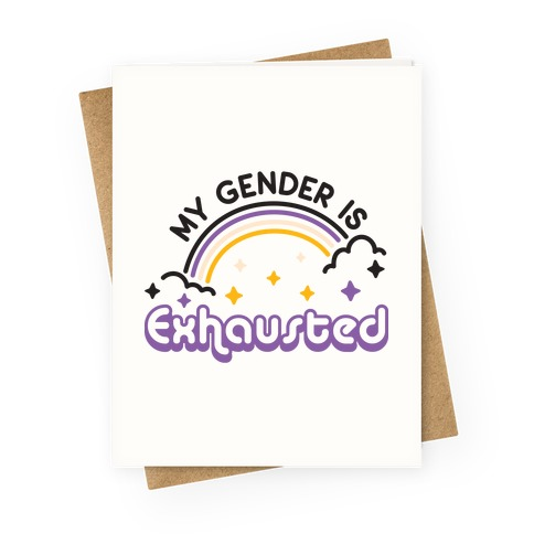 My Gender Is Exhausted Greeting Card