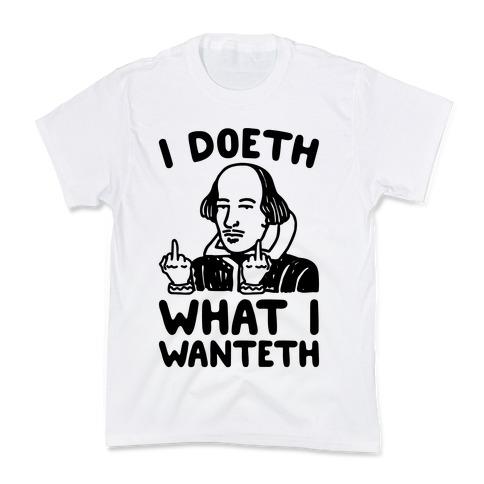 I Doeth What I Wanteth Kids T-Shirt