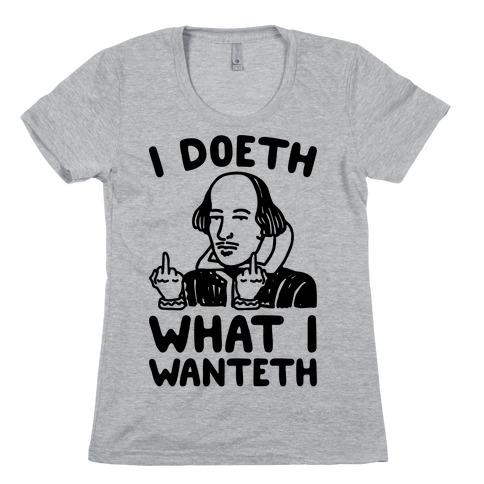 I Doeth What I Wanteth Womens T-Shirt
