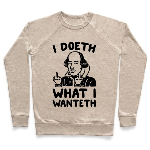 I Doeth What I Wanteth Pullover