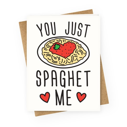 You Just Spaghet Me Greeting Card