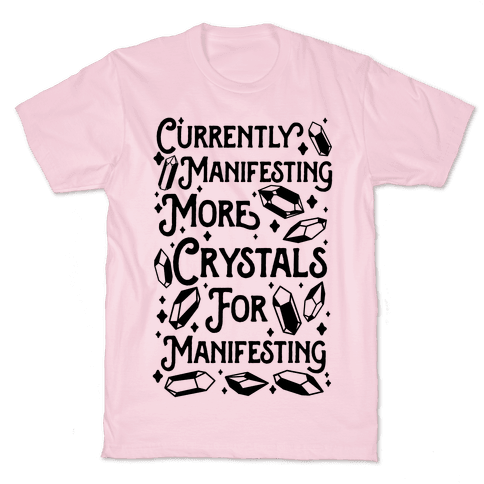 Currently Manifesting More Crystals For Manifesting Mens/Unisex T-Shirt
