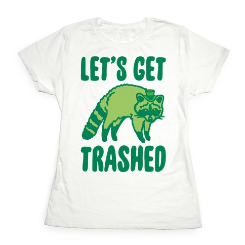 Let's Get Trashed Raccoon St. Patrick's Day Parody Womens T-Shirt