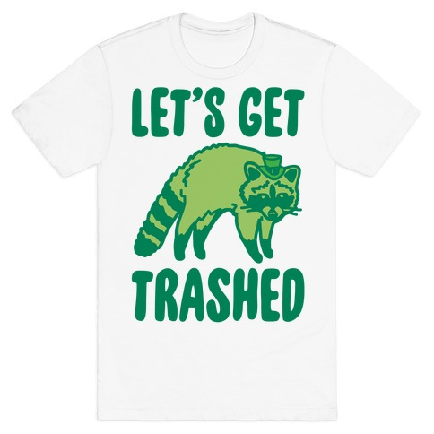 Let's Get Trashed Raccoon St. Patrick's Day Parody T-Shirt