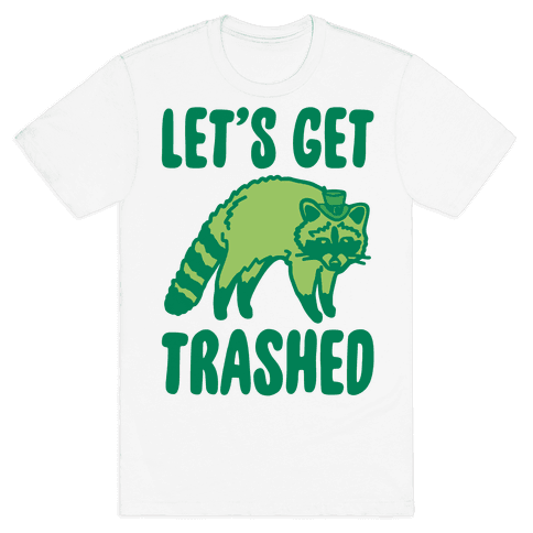 Let's Get Trashed Raccoon St. Patrick's Day Parody Mens/Unisex T-Shirt