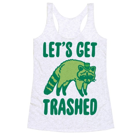 Let's Get Trashed Raccoon St. Patrick's Day Parody Racerback Tank Top