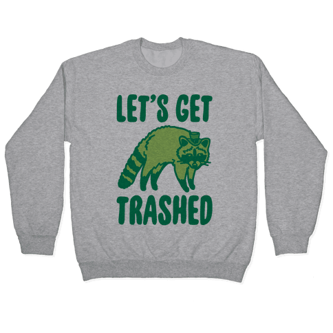 Let's Get Trashed Raccoon St. Patrick's Day Parody Pullover