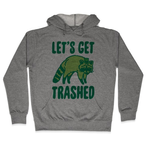 Let's Get Trashed Raccoon St. Patrick's Day Parody Hooded Sweatshirt