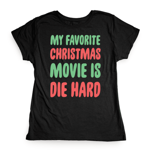 My Favorite Christmas Movie is Die Hard Womens T-Shirt