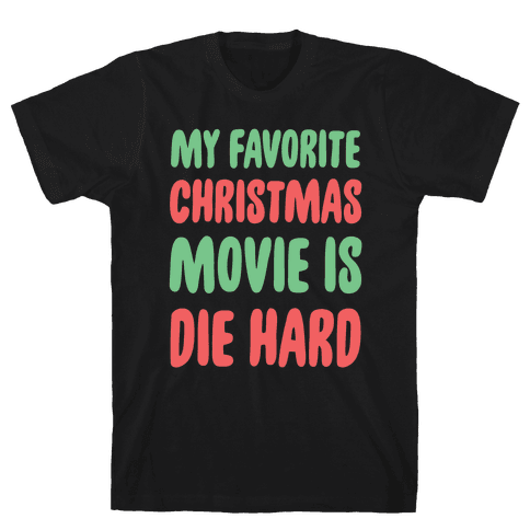 My Favorite Christmas Movie is Die Hard Mens T-Shirt