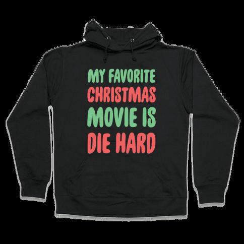 My Favorite Christmas Movie is Die Hard Hooded Sweatshirt