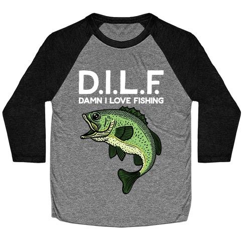 D.I.L.F. Damn I Love Fishing Baseball Tee