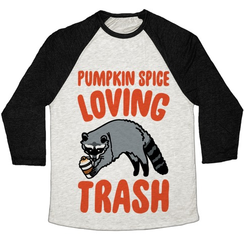 Pumpkin Spice Loving Trash Raccoon  Baseball Tee