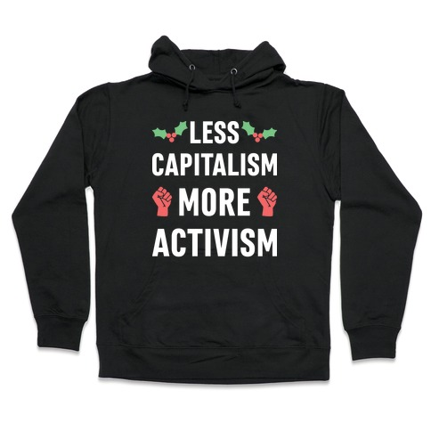 Less Capitalism More Activism Hooded Sweatshirt
