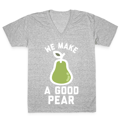 We Make a Good Pear Best Friend V-Neck Tee Shirt
