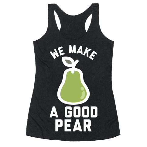 We Make a Good Pear Best Friend Racerback Tank Top