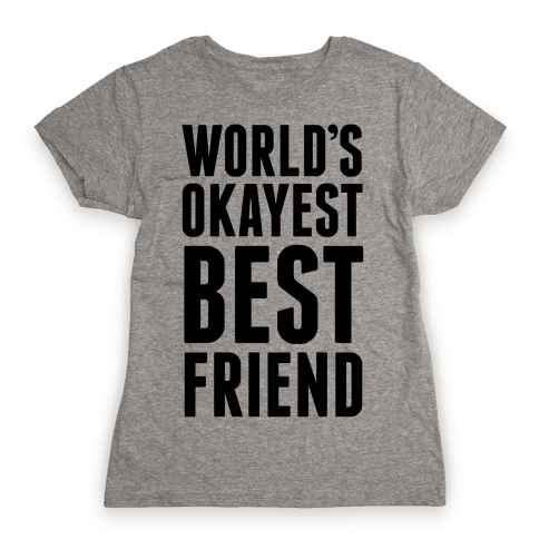 World's Okayest Best Friend Womens T-Shirt