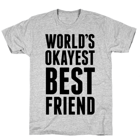 World's Okayest Best Friend Mens T-Shirt