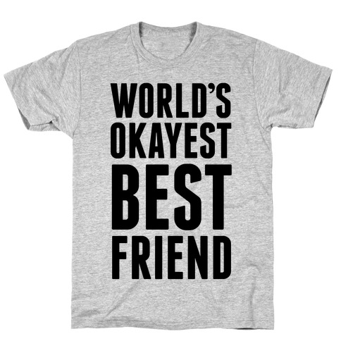 World's Okayest Best Friend T-Shirt