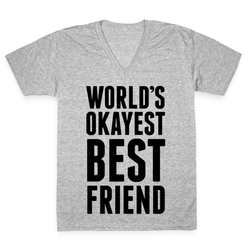 World's Okayest Best Friend V-Neck Tee Shirt