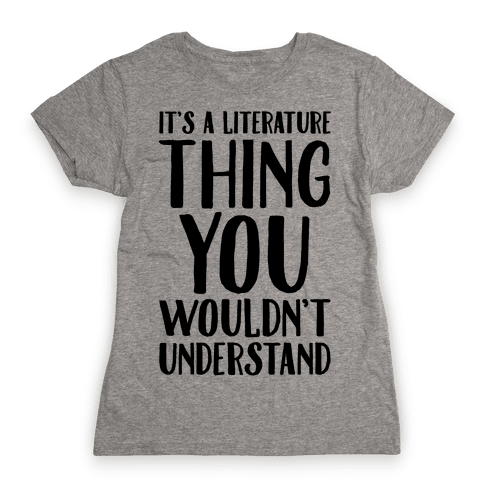 It's A Literature Thing You Wouldn't Understand Womens T-Shirt