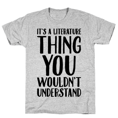 It's A Literature Thing You Wouldn't Understand Mens T-Shirt