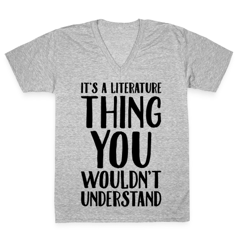 It's A Literature Thing You Wouldn't Understand V-Neck Tee Shirt