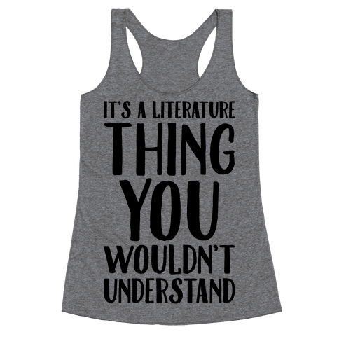 It's A Literature Thing You Wouldn't Understand Racerback Tank Top