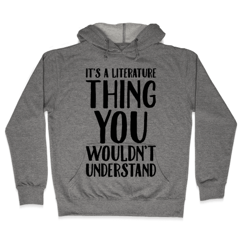 It's A Literature Thing You Wouldn't Understand Hooded Sweatshirt