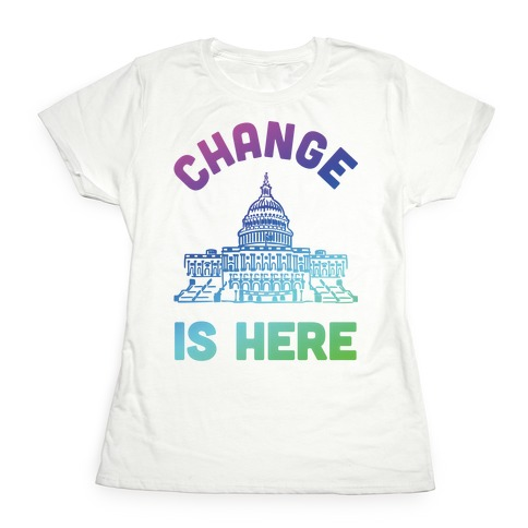 Change Is Here Congress Womens T-Shirt