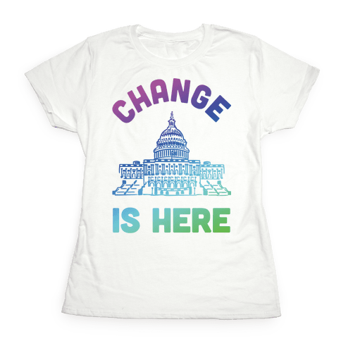 Change Is Here Congress Womens T-Shirt