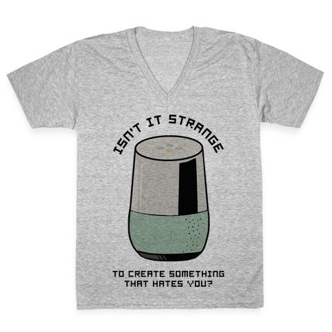 Isn't it Strange To Create Something That Hates You Google Home V-Neck Tee Shirt
