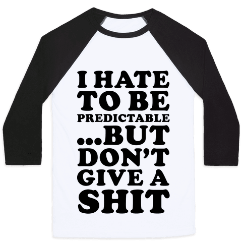 I Hate to Be Predictable Baseball Tee