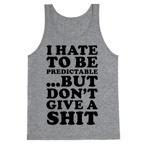 I Hate to Be Predictable Tank Top