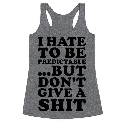 I Hate to Be Predictable Racerback Tank Top
