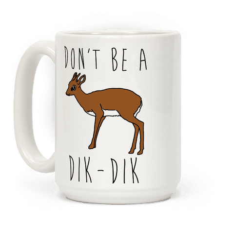 Don't Be A Dik-Dik Coffee Mug