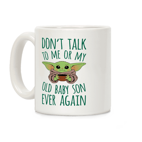 Don't Talk To Me Or My Old Baby Son Ever Again Coffee Mug