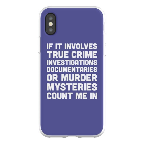 If It Involves True Crime Count Me In Phone Flexi-Case