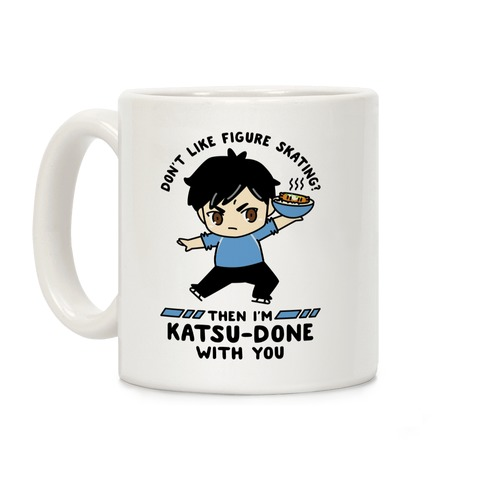 Don't Like Figure Skating Then I'm Kats-Done with You Coffee Mug