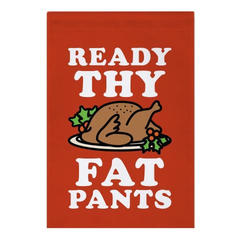 Ready Thy Fat Pants Garden Flag