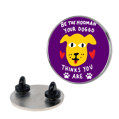 Be The Hooman Your Doggo Thinks You Are pin