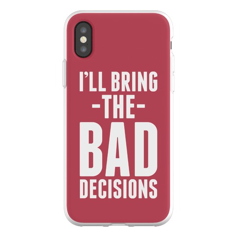 I'll Bring the Bad Decisions Phone Flexi-Case
