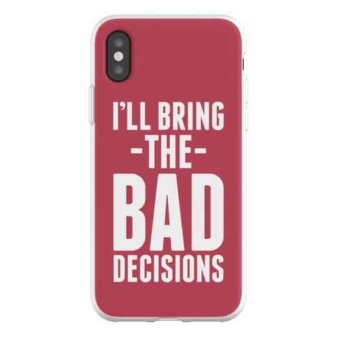 I'll Bring the Bad Decisions Phone Flexi-Case