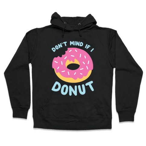 Don't Mind If I Donut Hooded Sweatshirt