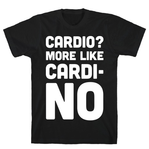 Cardio More Like Cardi-no T-Shirt