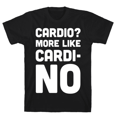 Cardio More Like Cardi-no Mens T-Shirt