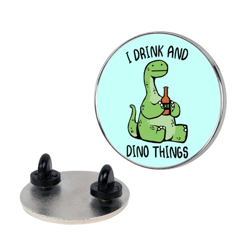 I Drink and Dino Things Pin