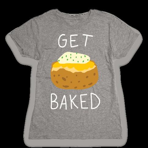 Get Baked Womens T-Shirt
