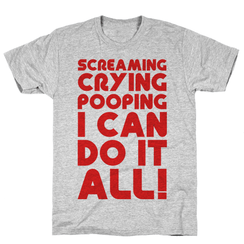 Screaming Crying Pooping I Can Do It All Mens T-Shirt