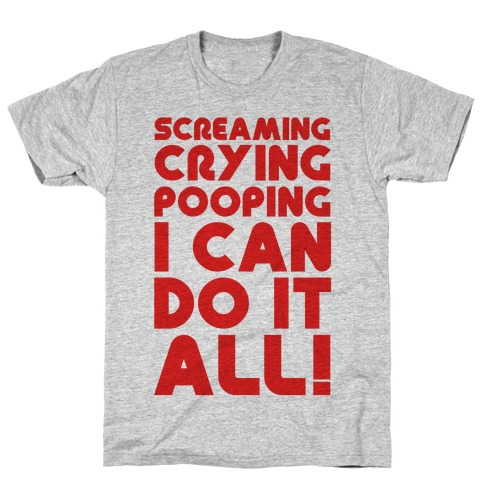 Screaming Crying Pooping I Can Do It All T-Shirt